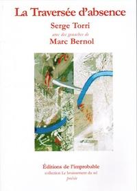 Marc bernol Serge torri - La Traversée d'absence.
