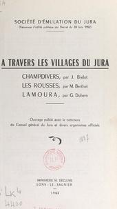 Marc Berthet et Jean Brelot - À travers les villages du Jura - Champdivers par J. Brelot, Les Rousses par M. Berthet, Lamoura par G. Duhem.