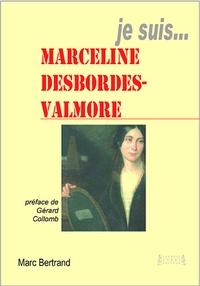 Marc Bertrand - Je suis ... Marceline Desbrodes-Valmore.