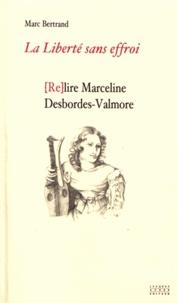 Marc Bertrand - La liberté sans effroi ou (Re)lire Marceline Desbordes-Valmore.