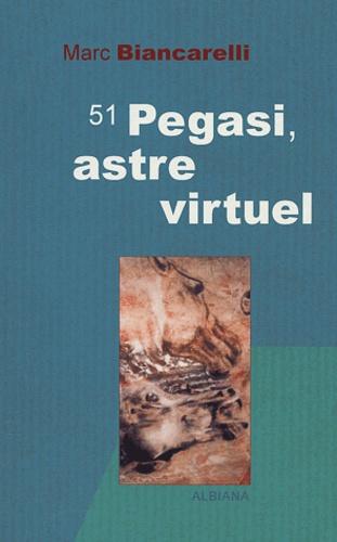 Marc Biancarelli - 51 Pegasi, astre virtuel.