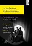Marc Binnié et Jean-Luc Douillard - La souffrance de l'entrepreneur - Comprendre pour agir et prévenir le suicide.