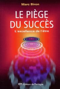 Marc Biron - Le piège du succès - L'excellence de l'être.