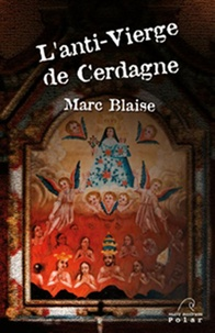 Marc Blaise - L'anti-Vierge de Cerdagne.