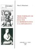 Marc Blanchard - Trois portraits de Montaigne : essai sur la représentation à la Renaissance.