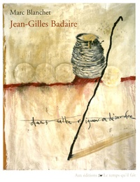 Marc Blanchet - Jean-Gilles Badaire, dans cette rigueur en désordre.