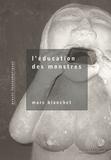 Marc Blanchet - L'éducation des monstres - Proses fantasmatiques.