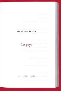 Marc Blanchet - Marc Blanchet. Le Pays.