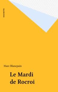 Marc Blancpain - Le Mardi de Rocroi.