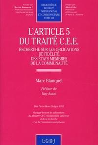 Marc Blanquet - L'article 5 du traité CEE - Recherches sur les obligations de fidelité des états membres de la communauté.