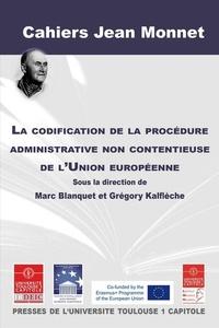 Marc Blanquet et Grégory Kalflèche - La codification de la procédure administrative non contentieuse de l'Union européenne.
