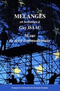 Marc Blanquet et  Collectif - Mélanges en l'Honneur à Guy Isaac : cinquante ans de droit communautaire en 2 volumes.