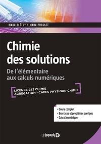 Marc Blétry et Marc Presset - Chimie des solutions - De l'élémentaire aux calculs numériques.