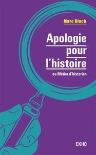 Marc Bloch - Apologie pour l'histoire ou métier d'historien.