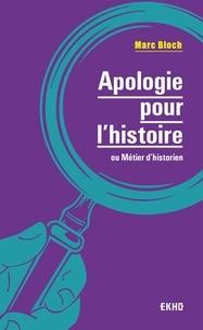 Marc Bloch - Apologie pour l'histoire - ou métier d'historien.