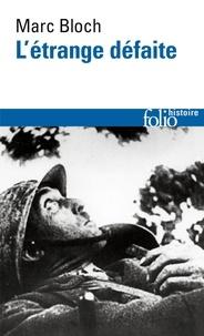 Marc Bloch - L'étrange défaite - Témoignage écrit en 1940.