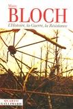 Marc Bloch - L'Histoire, la Guerre, la Résistance.