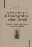 Marc Bochet - Allers et retours de l'enfant prodigue : l'enfant retourné - Variations littéraires et artistiques sur une figure biblique.