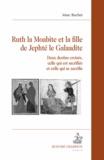 Marc Bochet - Ruth la Moabite et la fille de Jephté le Galaadite - Deux destins croisés, celle qui est sacrifiée et celle qui se sacrifie.