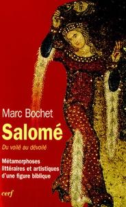 Marc Bochet - Salomé - Du voilé au dévoilé, Métamorphoses littéraires et artistiques d'une figure biblique.