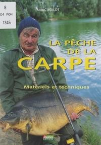 Marc Boilot et Joël Bordier - La pêche de la carpe - Matériels et techniques.