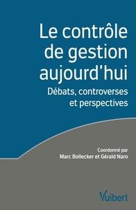 Marc Bollecker et Gérald Naro - Le contrôle de gestion aujourd'hui - Débats, controverses et perspectives.