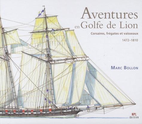 Marc Bollon - Aventures en Golfe de Lion - Corsaires, frégates et vaisseaux 1472-1810.