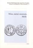 Marc Bompaire et Guillaume Sarah - Mine, métal, monnaie, Melle - Les voies de la quantification de l'histoire monétaire du haut Moyen Age.