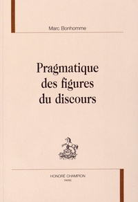Marc Bonhomme - Pragmatique des figures du discours.