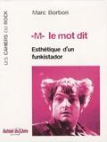 Marc Borbon - -M- le mot dit - Esthétique d'un funkistador.
