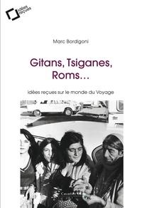Marc Bordigoni - Gitans, Tsiganes, Roms... - Idées reçues sur le monde du Voyage.