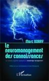 Marc Borry - Le neuromanagement des connaissances - Les sciences cognitives appliquées au knowledge management.