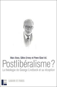 Marc Boss et Georges Emery - Postlibéralisme ? - La théologie de Georges Lindbeck et sa réception.