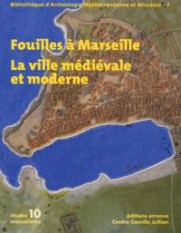 Marc Bouiron et Françoise Paone - Fouilles à Marseille - La ville médiévale et moderne.