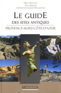 Marc Bouiron et Catherine Dureuil-Bourachau - Le guide des sites protohistoriques et antiques - Provence-Alpes-Côte d'Azur.
