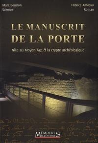 Marc Bouiron et Fabrice Anfosso - Le manuscrit de la porte - Nice au Moyen Age et la crypte archéologique.
