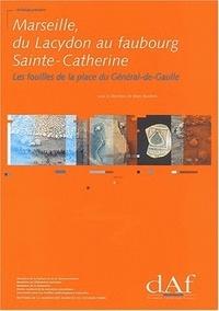 Marc Bouiron et  Collectif - Marseille, du Lacydon au faubourg Sainte-Catherine (Ve siècle avant J-C-XVIIIe siècle) - Les fouilles de la place du Général de Gaulle.