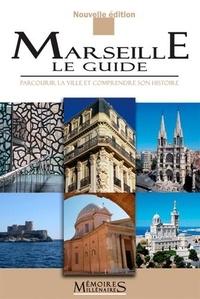 Marc Bouiron et Catherine Dureuil-Bourachau - Marseille, le guide - Parcourir la ville et comprendre son histoire.