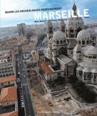 Marc Bouiron et Philippe Mellinand - Quand les archéologues redécouvrent Marseille.