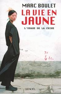 Marc Boulet - La vie en jaune - L'usage de la Chine.