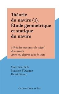 Marc Bourdelle et Maurice d'Ocagne - Théorie du navire (1). Étude géométrique et statique du navire - Méthodes pratiques de calcul des carènes. Avec 161 figures dans le texte.