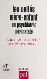 Marc Bourgeois et Anne-Laure Sutter - Les unités mère-enfant - En pychiatrie périnatale.