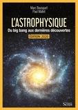Marc Bousquet et Paul Mallet - L'astrophysique - Du Big Bang aux dernières découvertes.