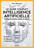 Marc Bousquet et Rémi Pin - Le guide complet intelligence artificielle - Intelligence humaine, animale et végétale.