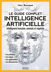 Le guide complet intelligence artificielle - Intelligence humaine, animale et végétale.pdf