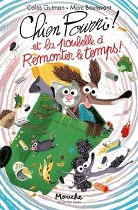 Marc Boutavant et Colas Gutman - Chien Pourri !  : Chien Pourri et la poubelle à remonter le temps.
