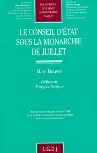Le Conseil d'Etat sous la Monarchie de Juillet - Marc Bouvet |