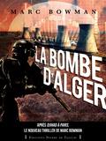 Marc Bowman - La bombe d'Alger.