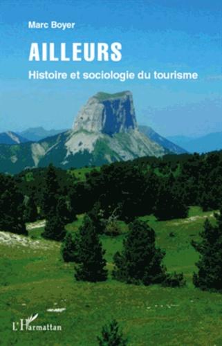 Marc Boyer - Ailleurs - Histoire et sociologie du tourisme.