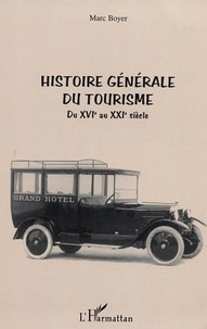 Marc Boyer - Histoire générale du tourisme du XVIe au XXIe siècle.